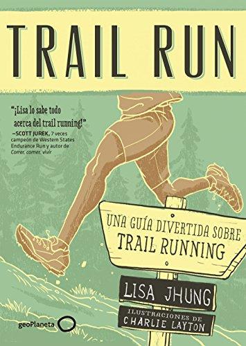 Trail Run: Una guía desenfadada para salir corriendo (Deportes) por Lisa Jhung