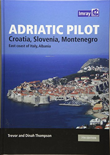 Adriatic Pilot: Croatia, Slovenia, Montenegro, East Coast of Italy, Albania por T. Thompson