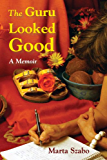 The Guru Looked Good: An Impious Memoir