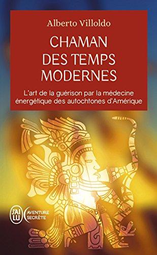 Chaman des temps modernes: L'art de la guérison par la médecine énergétique des autochtones d'Amérique (J'ai lu Aventure secrète t. 11830)