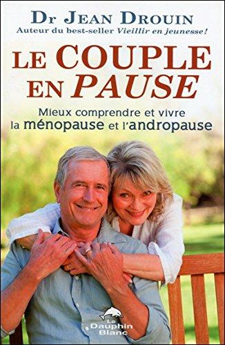Le couple en pause - Mieux comprendre et vivre la ménopause et l'andropause