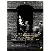 Wie ich John Lennon die Haare schnitt, vor Romy Schneider davonlief und Catherine Deneuve zum Lachen brachte: Erinnerungen eines Fotografen