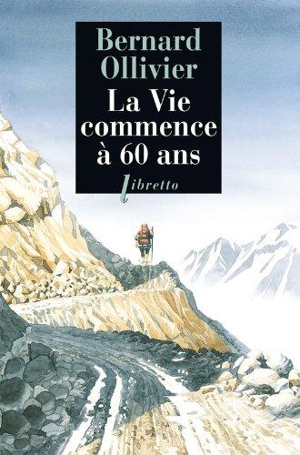 La Vie commence à soixante ans (Littérature française) par Bernard Ollivier