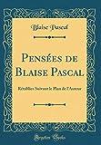 Pensées de Blaise Pascal - Rétablies Suivant Le Plan de l'Auteur (Classic Reprint) - Forgotten Books - 05/10/2018