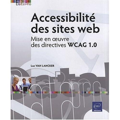 Accessibilité des sites web - Mise en oeuvre des directives WCAG 1.0 de Luc Van Lancker (8 septembre 2008) Broché