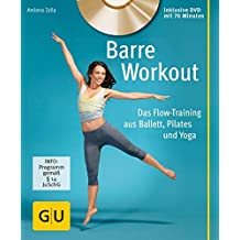 Barre Workout (mit DVD): Das Flow-Training aus Ballett, Pilates und Yoga (GU Multimedia Körper, Geist & Seele)