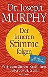 Der inneren Stimme folgen: Vertrauen Sie der Kraft Ihres Unterbewusstseins - Joseph Murphy