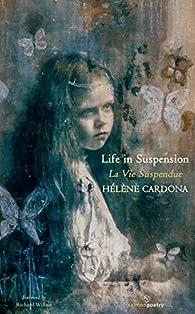Life in Suspension / La Vie Suspendue par Hélène Cardona
