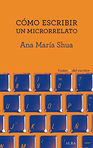 Cómo escribir un microrrelato (Guías + del escritor) por Ana María Shua