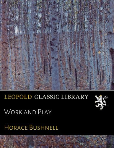 Work and Play por Horace Bushnell