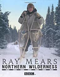 Northern Wilderness by Ray Mears (2010-01-01)