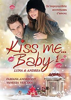 Kiss me... Baby 1 - Luna & Andrea (Serie Kiss) di [Andreozzi, Fabiana, Vescera, Vanessa]