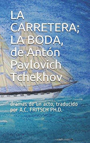 LA CARRETERA; LA BODA, de Antón Pavlovich Tchekhov: dramas de un acto, traducidas por (Crema y nata de la literatura rusa) por Ph.D., A.C. Fritsch