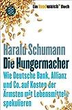 Die Hungermacher: Wie Deutsche Bank, Allianz und Co. auf Kosten der Ärmsten mit Lebensmitteln spekulieren Ein foodwatch-Buch