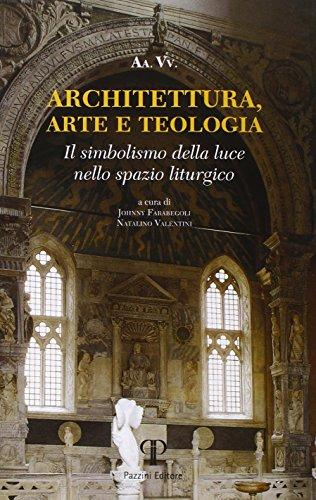 Architettura, arte e teologia. Il simbolismo della luce nello spazio liturgico (Varia)