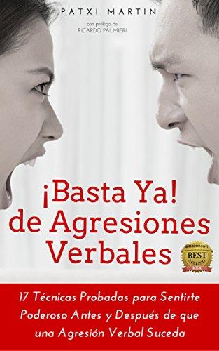 ¡Basta Ya! de Agresiones Verbales: 17 Técnicas Probadas para Sentirte Poderoso Antes y Después de que una Agresión Verbal Suceda