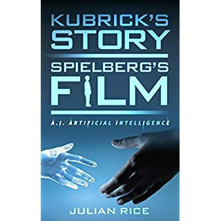 Kubrick's Story, Spielberg's Film: A.I. Artificial Intelligence (English Edition)