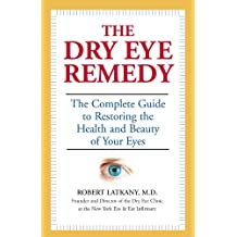The Dry Eye Remedy: The Complete Guide to Restoring the Health and Beauty of Your Eyes: Complete Guide to Restoring the Health of Your Eyes