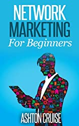 Network Marketing: The Ultimate Guide to Earn Money, Enjoy Life, Quick Customers, Free Time, Network Marketing For Beginners & Newbies, Home Business and More (English Edition)