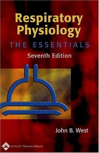 By John B. West - Respiratory Physiology: The Essentials (Respiratory Physiology: The Essentials (West)) (7th Revised edition)
