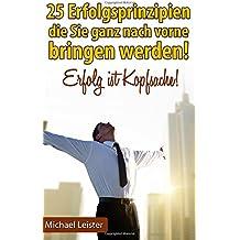 25 Erfolgsprinzipien, die Sie ganz nach vorne bringen werden!: Erfolg ist Kopfsache!