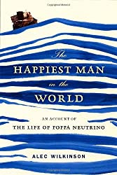 The Happiest Man in the World: An Account of the Life of Poppa Neutrino by Alec Wilkinson (2007-03-13)