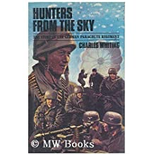 Hunters from the Sky: History of the German Parachute Regiment, 1940-45 by Charles Whiting (1974-11-03)