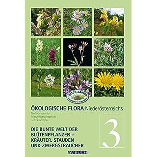 Ökologische Flora Niederösterreichs bunte Pflanzenwelt entdecken und bestimmen: Band 3 - Krautige Gewächse