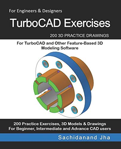 TurboCAD Exercises: 200 3D Practice Drawings For TurboCAD and Other Feature-Based 3D Modeling Software -