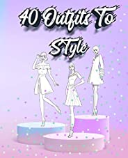 40 Outfits To Style: Create Your Fashion Style Workbook - Drawing Workbook for Teens and Adults - Fashion Desi