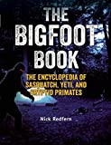Bigfoot Book, The : The Encyclopedia of Sasquatch, Yeti and Cryptid Primates