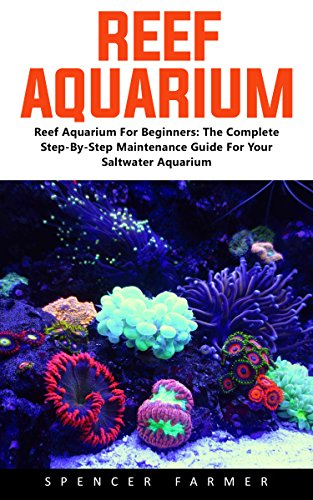 reef-aquarium-reef-aquarium-for-beginners-the-complete-step-by-step-maintenance-guide-for-your-saltw