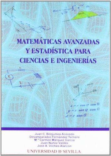 Matemáticas avanzadas y estadística para ciencias e ingenierías (Manuales Universitarios) por Juan C. Benjumea Acevedo