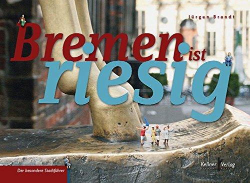 Der besondere Stadtführer: Bremen ist riesig