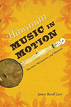 Hawaiian Music in Motion: Mariners, Missionaries, and Minstrels par [Carr, James Revell]