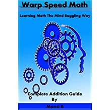 Warp Speed Math: Learning Math The Mind Boggling Way (Mental Math Secrets Revealed) (English Edition)