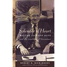 Splendor of Heart: Walter Jackson Bate and the Teaching of Literature by Robert D. Richardson (2013) Hardcover