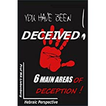 You Have Been Deceived!: The 6 Main Areas of Deception (English Edition)