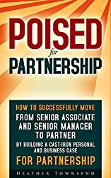 Poised For Partnership: From senior associate and senior manager to partner by building a cast-iron business and personal case to make partner in any firm (English Edition)