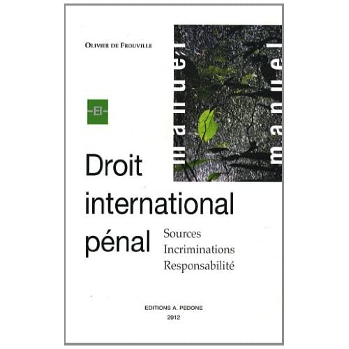 Droit international pénal : Sources, incriminations, responsabilité