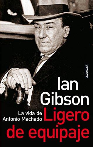 Ligero de equipaje: La vida de Antonio Machado (OTROS GENERALES AGUILAR.) por IAN GIBSON