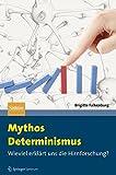 Mythos Determinismus: Wieviel erklärt uns die Hirnforschung? - Brigitte Falkenburg