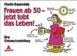 Frauen ab 50 - jetzt tobt das Leben!:...