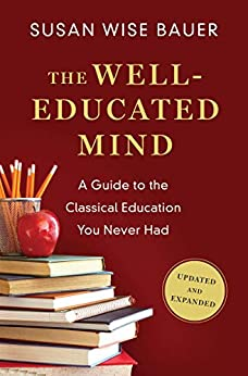 The Well-Educated Mind: A Guide to the Classical Education You Never Had (Updated and Expanded) by [Bauer, Susan Wise]