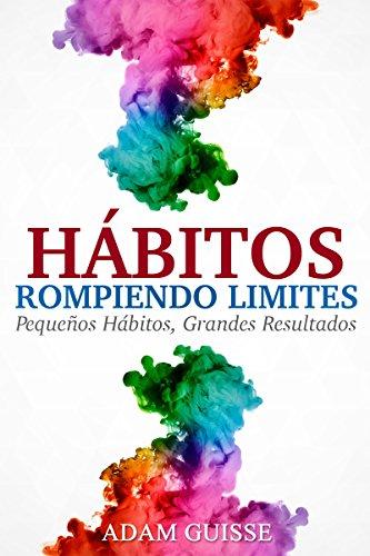 Hábitos - Rompiendo Limites; Pequeños hábitos, Grandes resultados ...