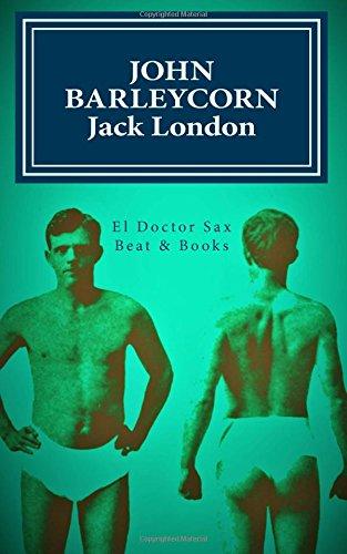 John Barleycorn: Memorias alcohólicas (El Doctor Sax)