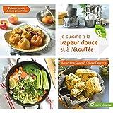 Je cuisine à la vapeur douce et à l'étouffée : Cuisson santé, saveurs préservées