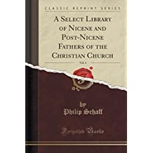 A Select Library of Nicene and Post-Nicene Fathers of the Christian Church, Vol. 4 (Classic Reprint) by Philip Schaff (2015-11-26)