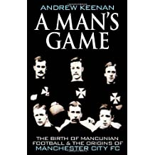 By Andrew Keenan - A Man's Game: The Origins of Manchester City Football Club