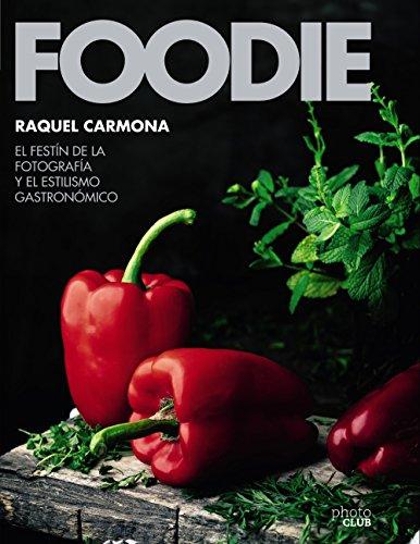 Foodie.El festín de la fotografía y el estilismo gastronómico (Photoclub) por Raquel Carmona Romero